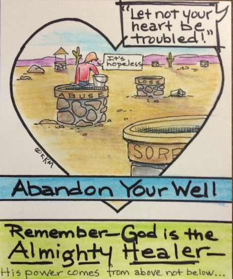 Let God fill your wells with fresh, healing, untroubled waters.