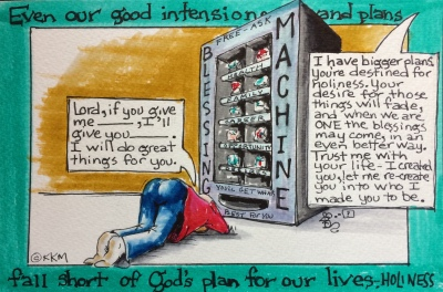 God is not just a vending machine of blessings--He has a plan for you--HOLINESS!